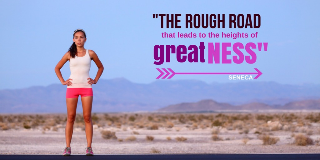 The rough road that leads to the heights of greatness - Seneca