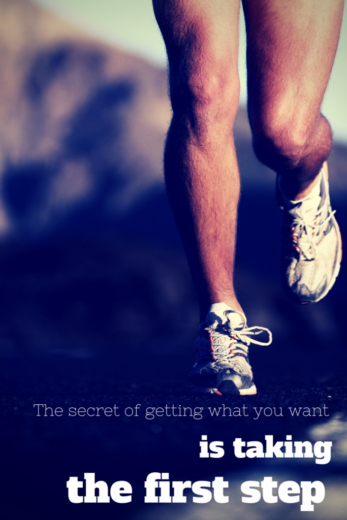 The secret of getting what you want is taking the first step