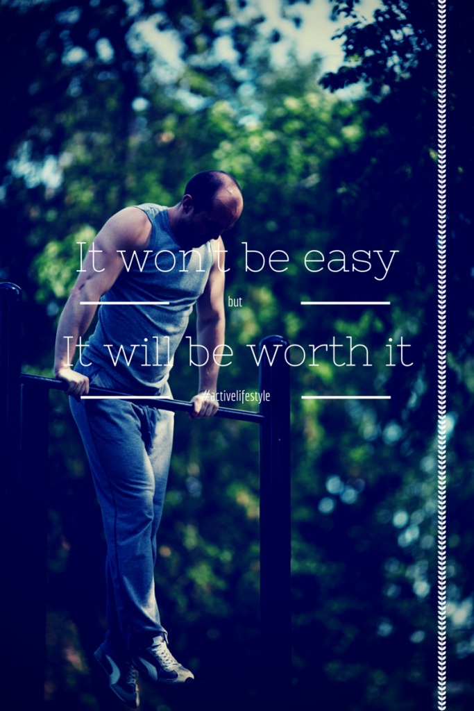 It won't be easy but it will be worth it