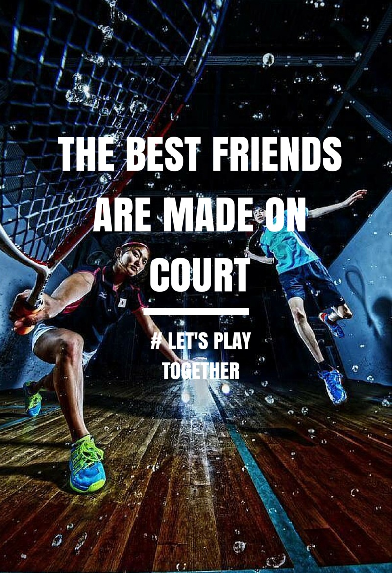 The best friends are made on court. Let's play together.