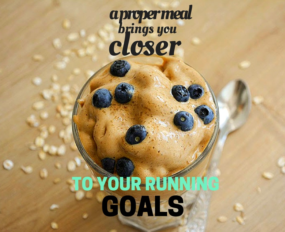 a proper meal brings you closer to your running goals
