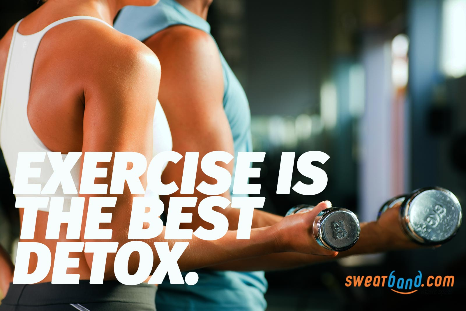 Exercise is the best detox.