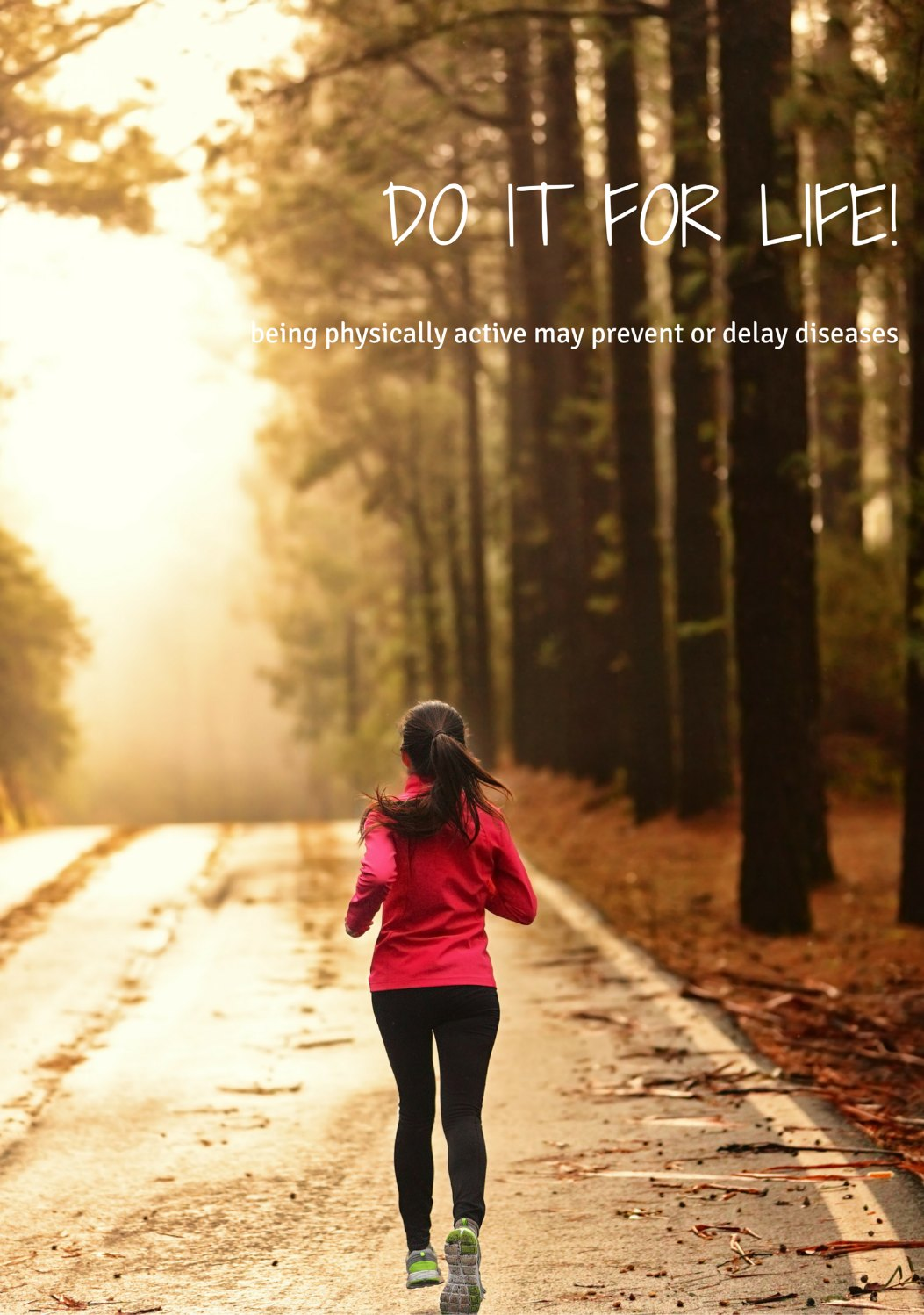 Do it for Life! Being physically active may prevent or delay diseases.