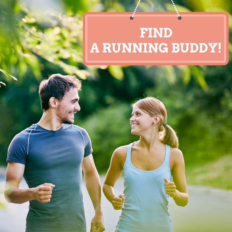 Don't run alone - find a running buddy.