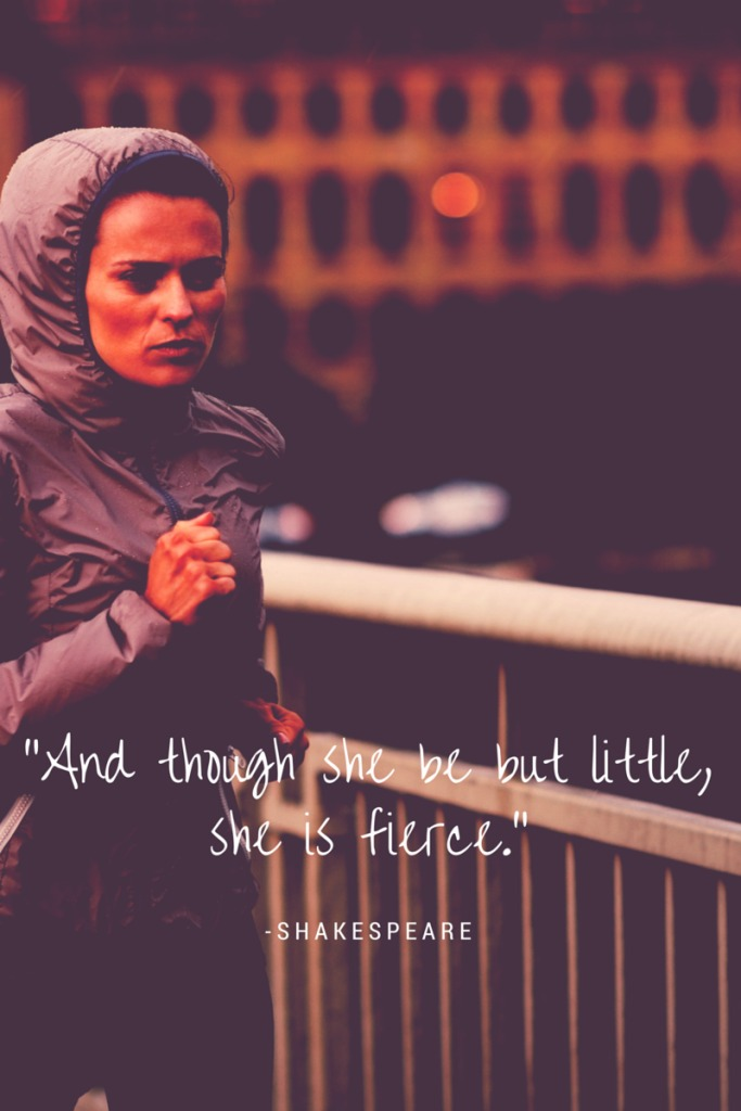 And though she be but little, she is fierce - Shakespeare