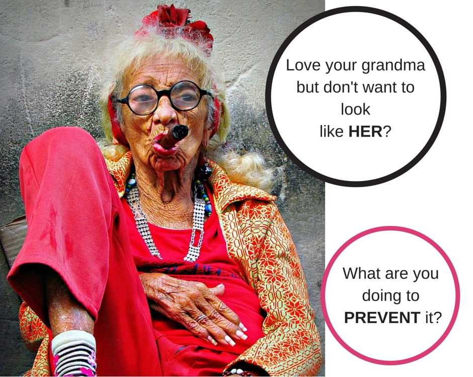 Love your grandma but don't want to look like her? What are you doing to prevent it?