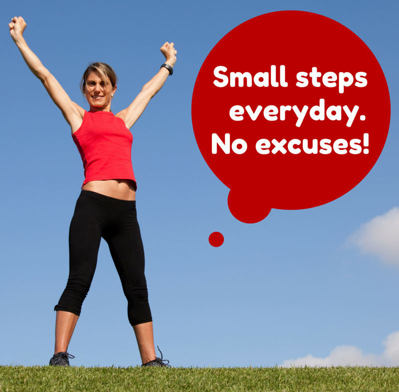 Small steps everyday. No excuses.