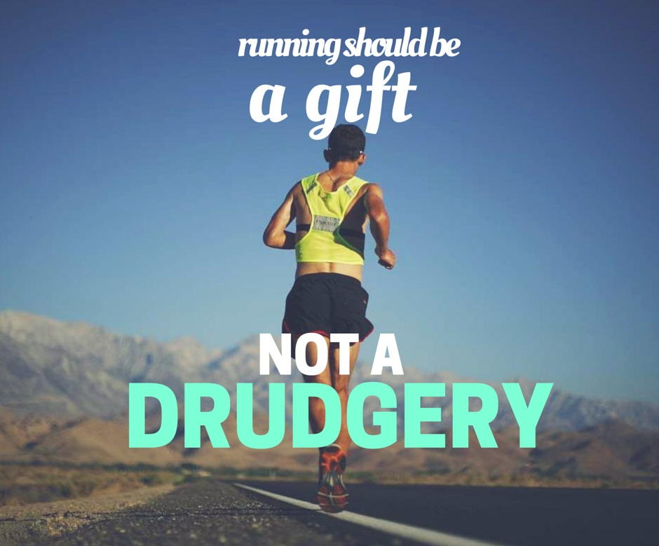 Running is a gift not a drudgery